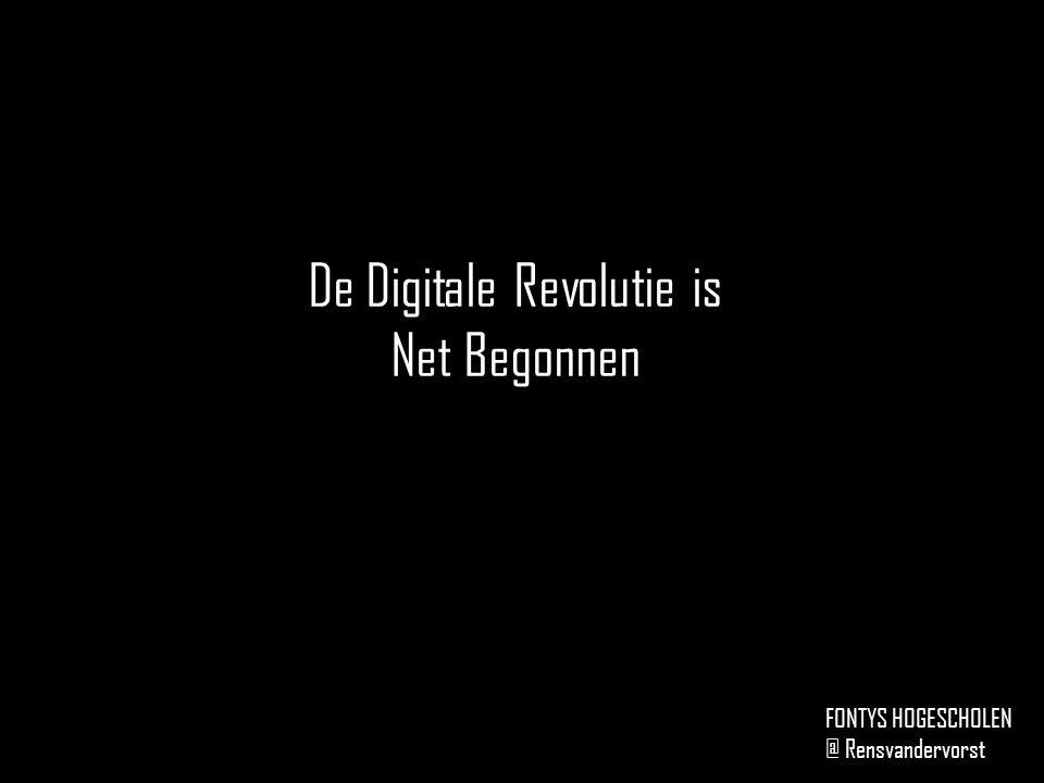 De Digitale Revolutie is Net Begonnen FONTYS HOGESCHOLEN @ Rensvandervorst