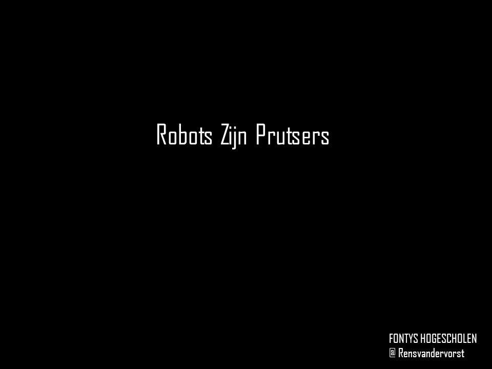 Robots Zijn Prutsers FONTYS HOGESCHOLEN @ Rensvandervorst