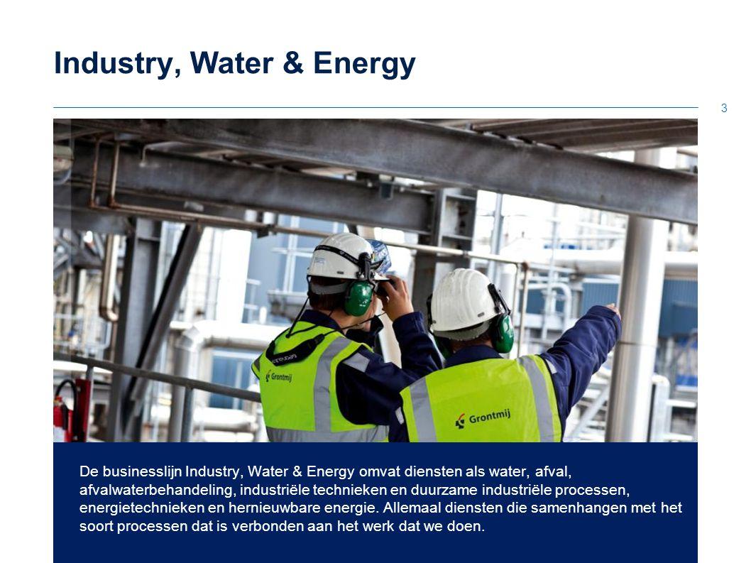 3 Industry, Water & Energy De businesslijn Industry, Water & Energy omvat diensten als water, afval, afvalwaterbehandeling, industriële technieken en