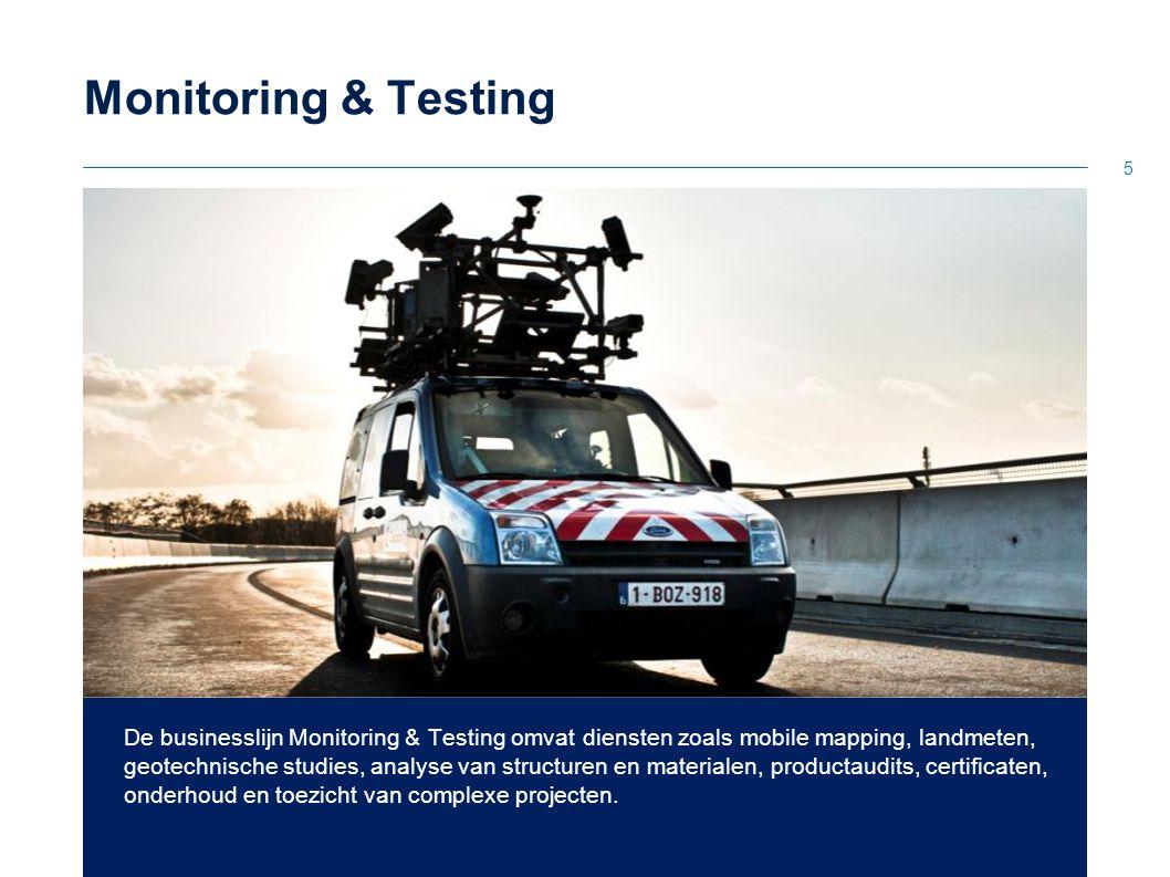 5 Monitoring & Testing De businesslijn Monitoring & Testing omvat diensten zoals mobile mapping, landmeten, geotechnische studies, analyse van structu