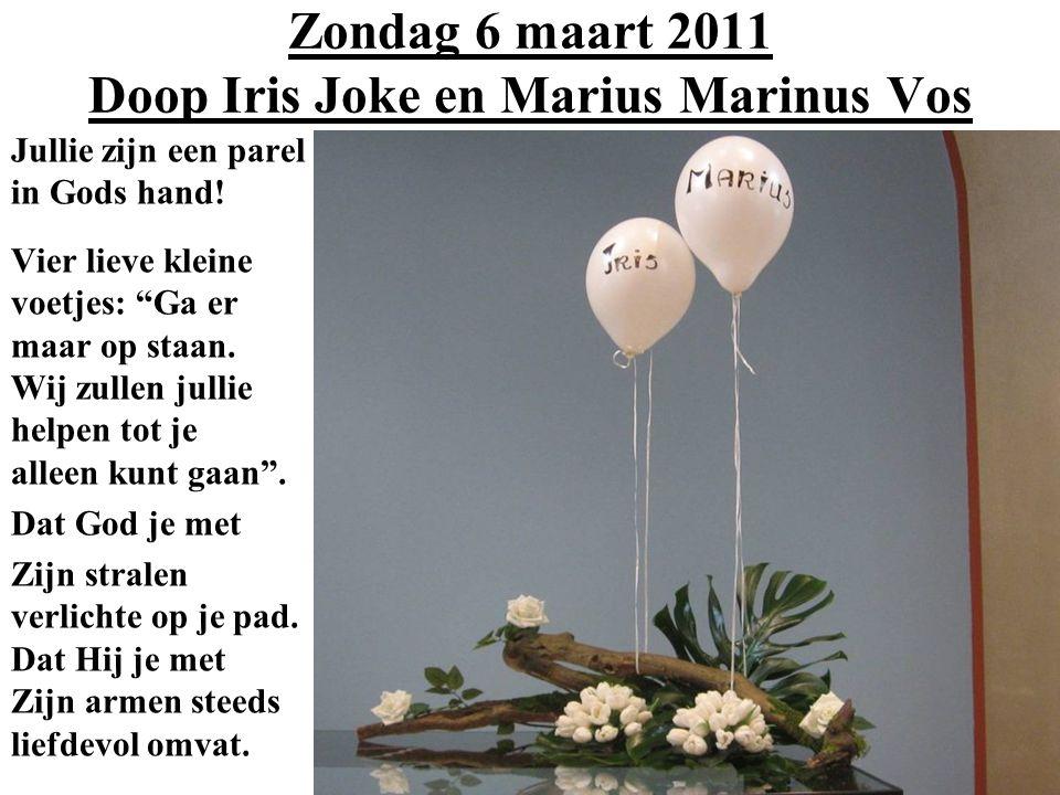 Zondag 6 maart 2011 Doop Iris Joke en Marius Marinus Vos Jullie zijn een parel in Gods hand.