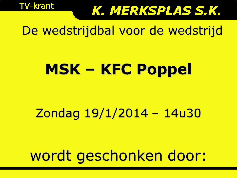 De wedstrijdbal voor de wedstrijd wordt geschonken door: Zondag 19/1/2014 – 14u30 MSK – KFC Poppel