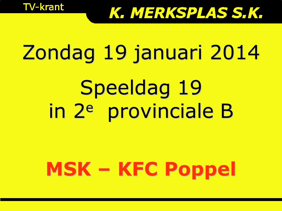 Zondag 19 januari 2014 Speeldag 19 in 2 e provinciale B MSK – KFC Poppel