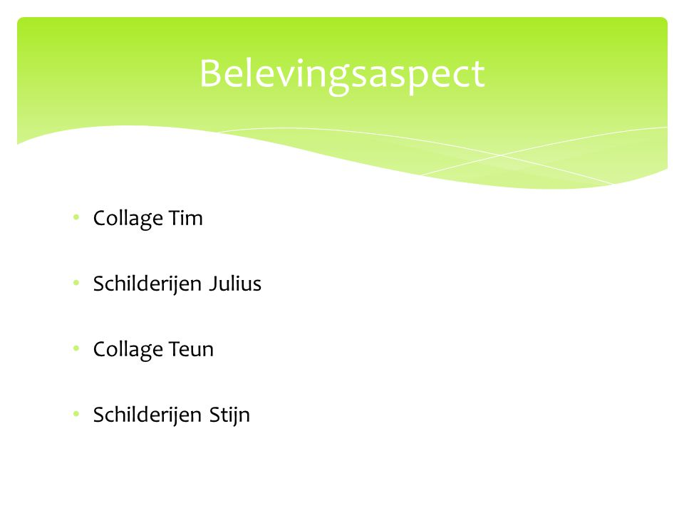 Collage Tim Schilderijen Julius Collage Teun Schilderijen Stijn Belevingsaspect