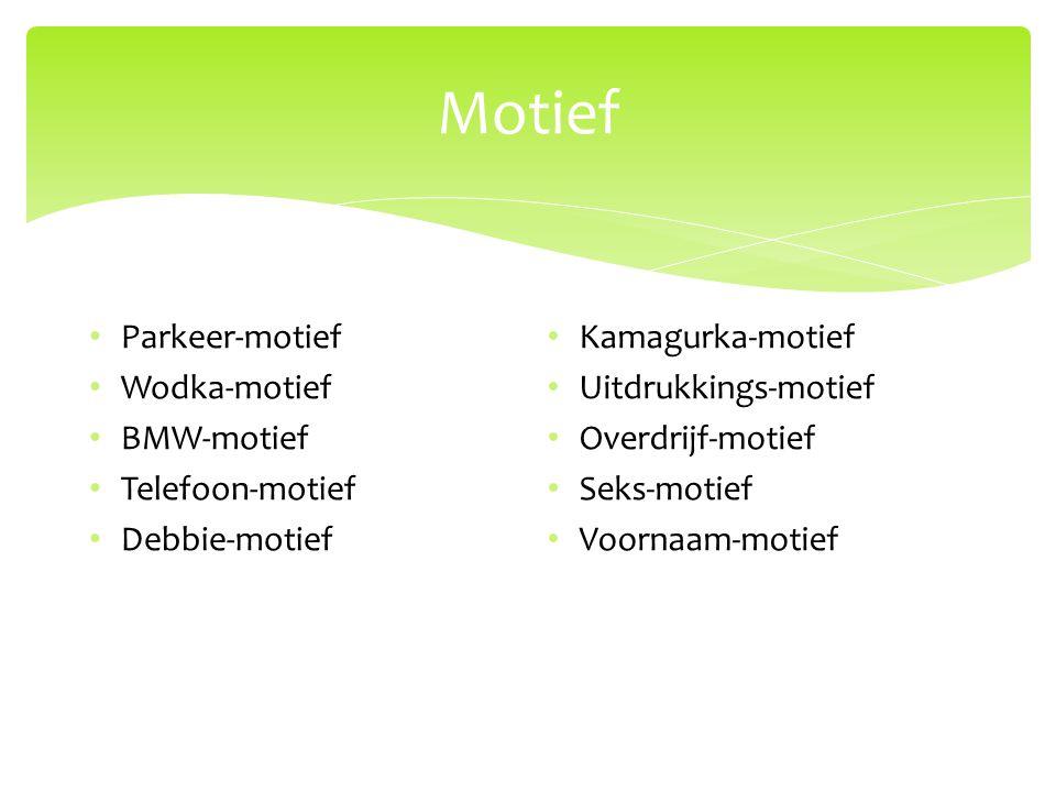 Motief Parkeer-motief Wodka-motief BMW-motief Telefoon-motief Debbie-motief Kamagurka-motief Uitdrukkings-motief Overdrijf-motief Seks-motief Voornaam-motief