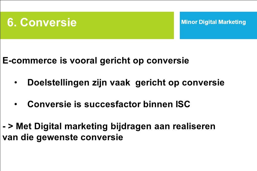 6. Conversie Minor Digital Marketing E-commerce is vooral gericht op conversie Doelstellingen zijn vaak gericht op conversie Conversie is succesfactor