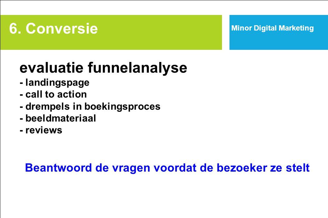 evaluatie funnelanalyse - landingspage - call to action - drempels in boekingsproces - beeldmateriaal - reviews 6. Conversie Minor Digital Marketing B