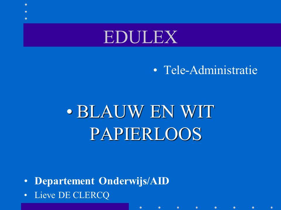 EDULEX Tele-Administratie BLAUW EN WIT PAPIERLOOSBLAUW EN WIT PAPIERLOOS Departement Onderwijs/AID Lieve DE CLERCQ