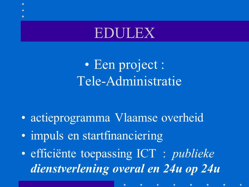 EDULEX Een project : Tele-Administratie actieprogramma Vlaamse overheid impuls en startfinanciering efficiënte toepassing ICT : publieke dienstverlening overal en 24u op 24u
