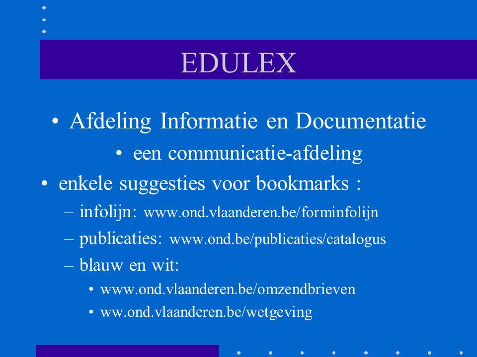 EDULEX Afdeling Informatie en Documentatie een communicatie-afdeling enkele suggesties voor bookmarks : –infolijn: www.ond.vlaanderen.be/forminfolijn –publicaties: www.ond.be/publicaties/catalogus –blauw en wit: www.ond.vlaanderen.be/omzendbrieven ww.ond.vlaanderen.be/wetgeving