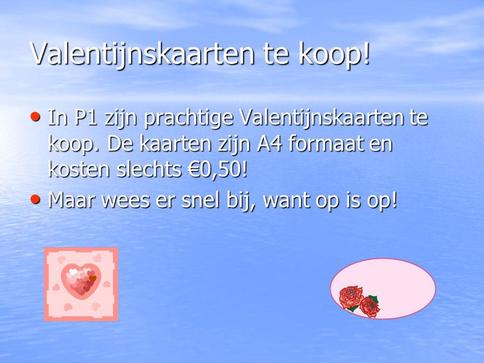 Valentijnskaarten te koop! In P1 zijn prachtige Valentijnskaarten te koop. De kaarten zijn A4 formaat en kosten slechts €0,50! In P1 zijn prachtige Va