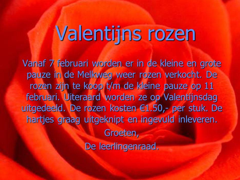 Valentijns rozen Vanaf 7 februari worden er in de kleine en grote pauze in de Melkweg weer rozen verkocht. De rozen zijn te koop t/m de kleine pauze o