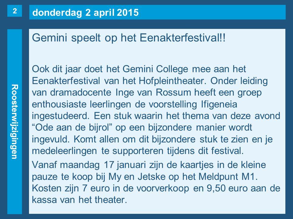 donderdag 2 april 2015 Roosterwijzigingen Gemini speelt op het Eenakterfestival!! Ook dit jaar doet het Gemini College mee aan het Eenakterfestival va
