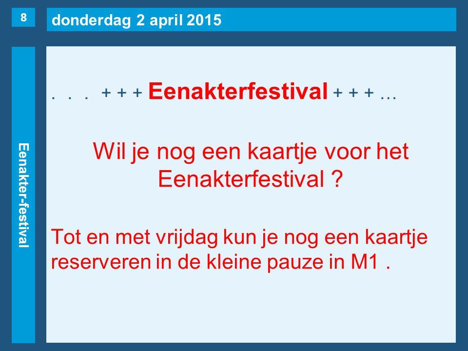 donderdag 2 april 2015 Eenakter-festival...+ + + Eenakterfestival + + + … Wil je nog een kaartje voor het Eenakterfestival ? Tot en met vrijdag kun je