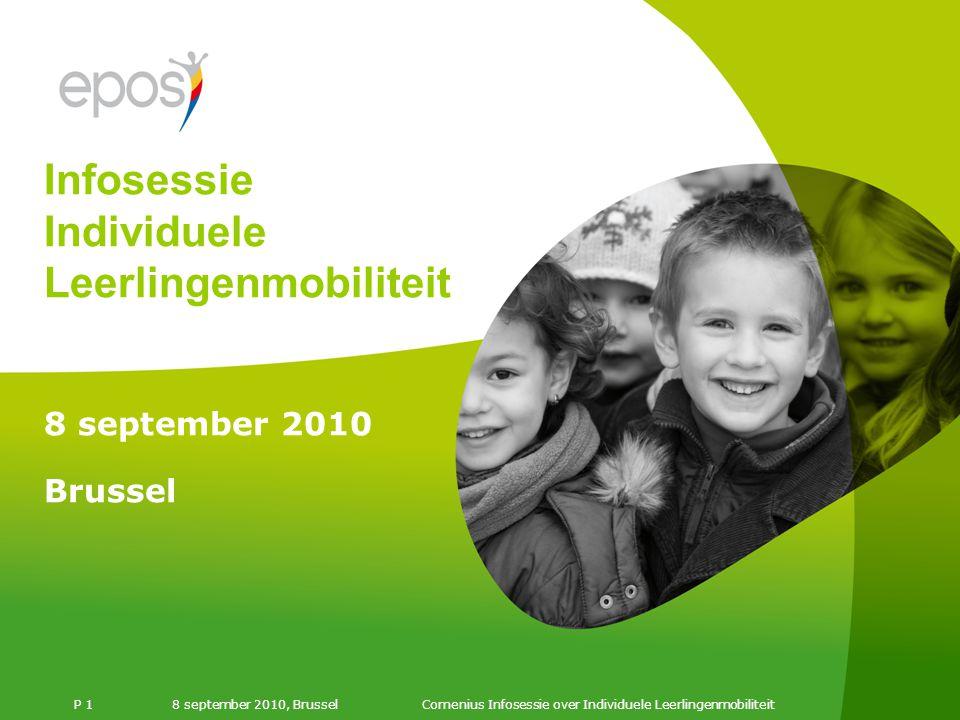 8 september 2010, Brussel P 1 8 september 2010 Brussel Comenius Infosessie over Individuele Leerlingenmobiliteit Infosessie Individuele Leerlingenmobiliteit