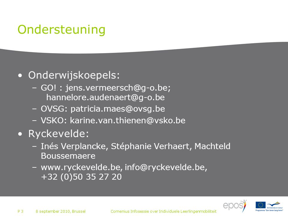 P 3 Ondersteuning Onderwijskoepels: –GO! : jens.vermeersch@g-o.be; hannelore.audenaert@g-o.be –OVSG: patricia.maes@ovsg.be –VSKO: karine.van.thienen@v