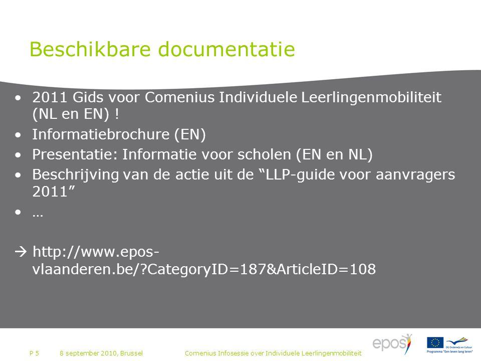 P 5 Beschikbare documentatie 2011 Gids voor Comenius Individuele Leerlingenmobiliteit (NL en EN) ! Informatiebrochure (EN) Presentatie: Informatie voo