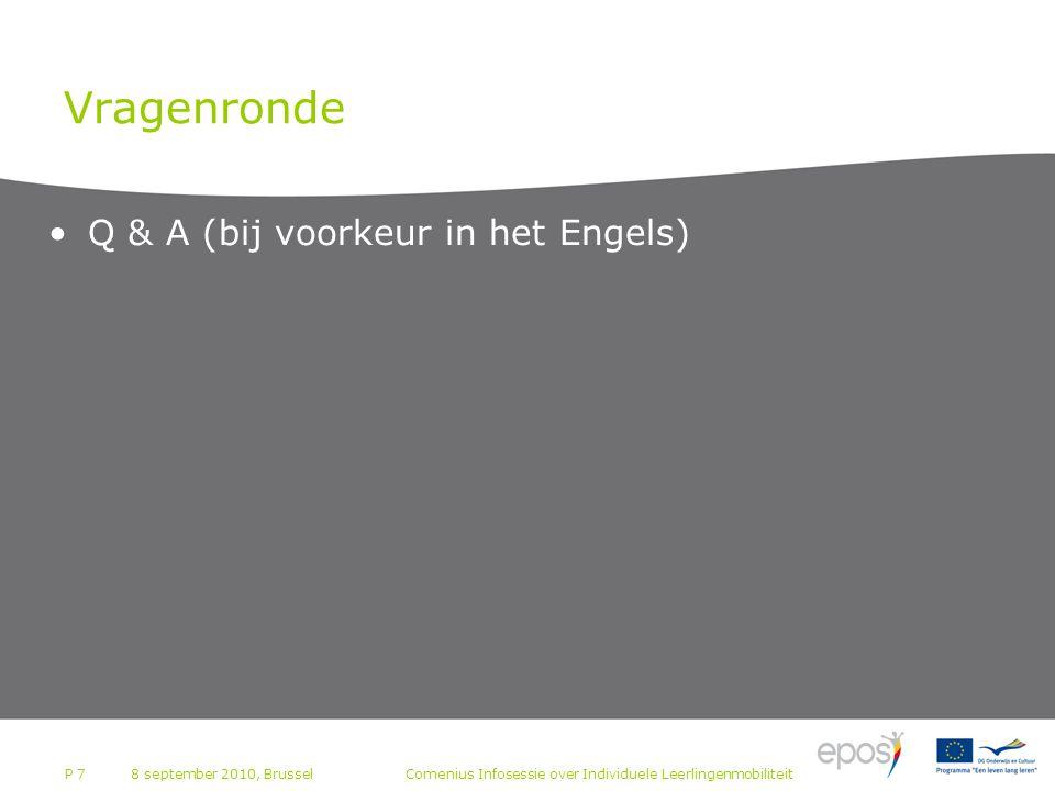 P 7 Vragenronde Q & A (bij voorkeur in het Engels) 8 september 2010, BrusselComenius Infosessie over Individuele Leerlingenmobiliteit