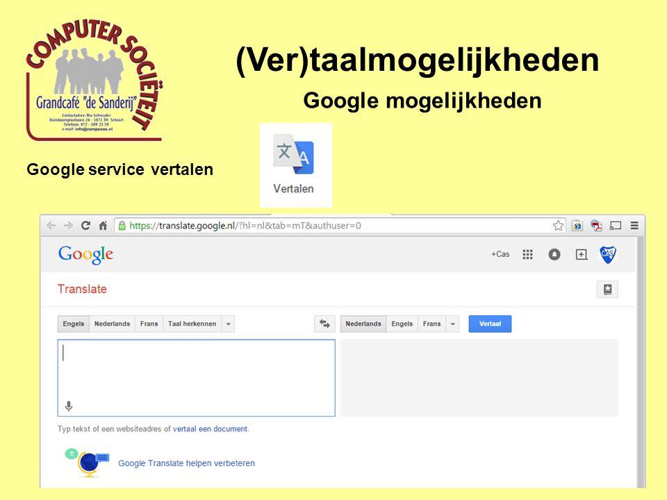 (Ver)taalmogelijkheden Google mogelijkheden Google service vertalen