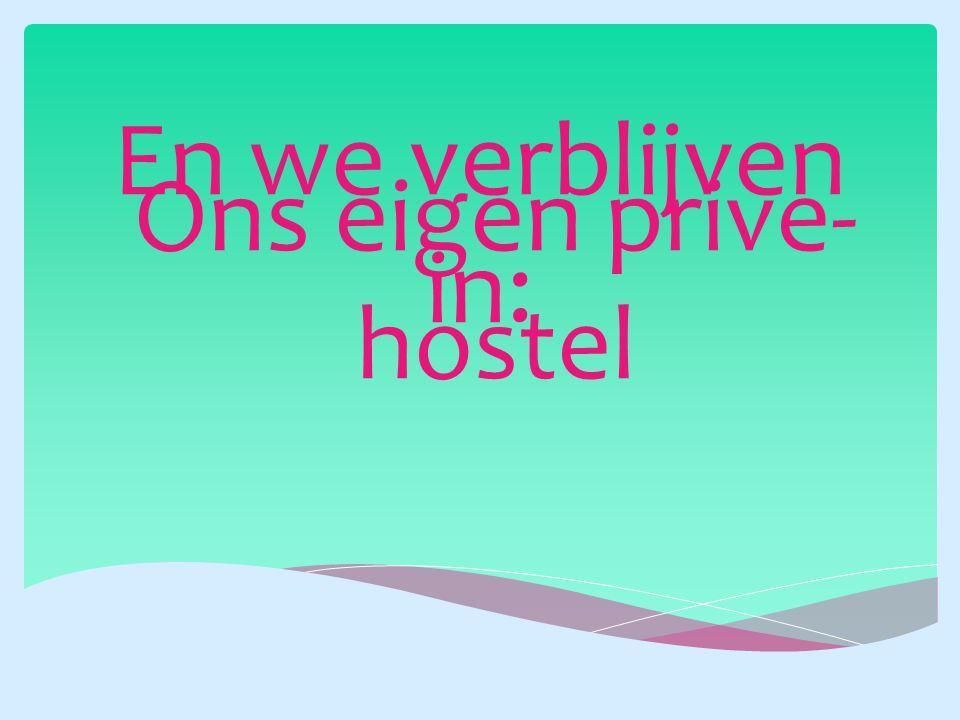 En we verblijven in: Ons eigen prive- hostel