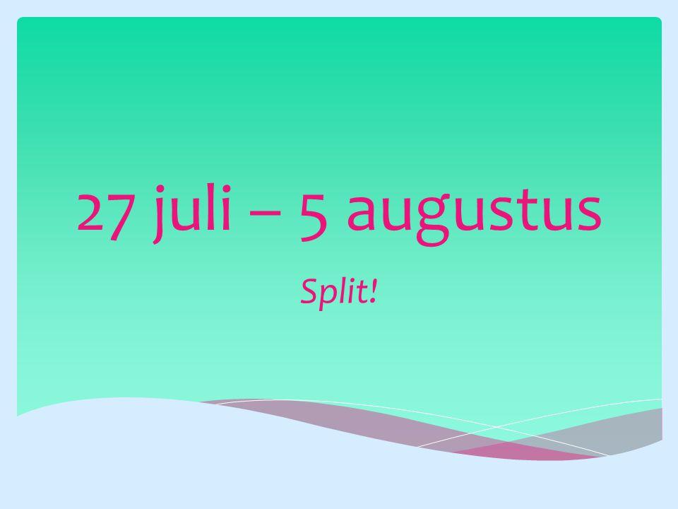 27 juli – 5 augustus Split!