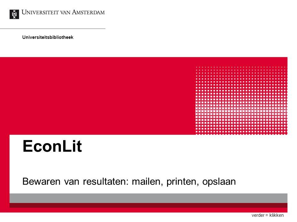 EconLit Bewaren van resultaten: mailen, printen, opslaan Universiteitsbibliotheek verder = klikken
