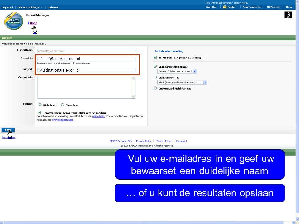 Vul uw e-mailadres in en geef uw bewaarset een duidelijke naam *******@student.uva.nl Multinationals econlit … of u kunt de resultaten opslaan