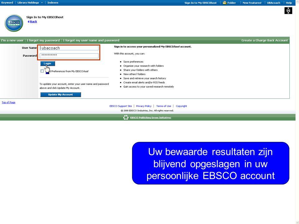 Uw bewaarde resultaten zijn blijvend opgeslagen in uw persoonlijke EBSCO account ubacoach **********