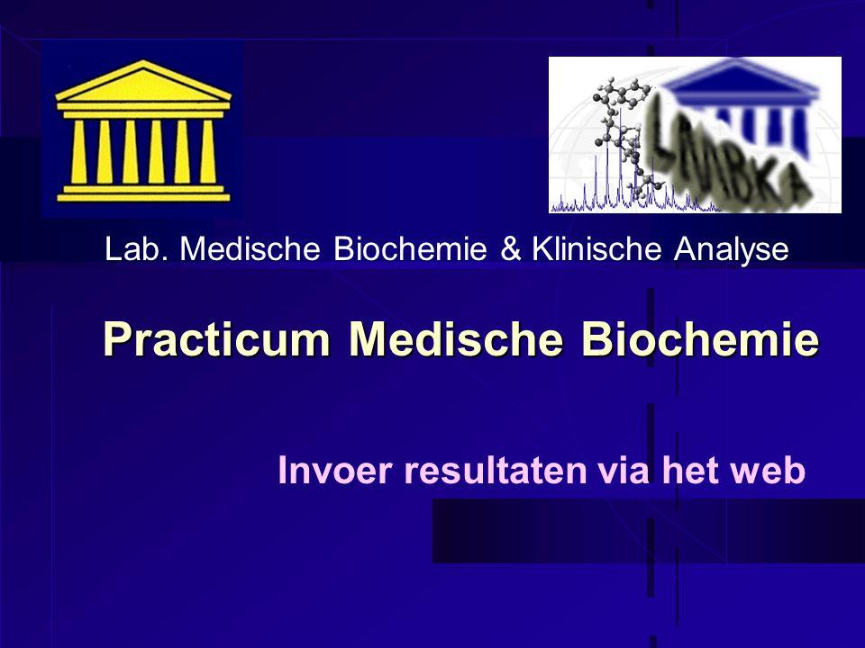 Practicum Medische Biochemie Invoer resultaten via het web Lab. Medische Biochemie & Klinische Analyse