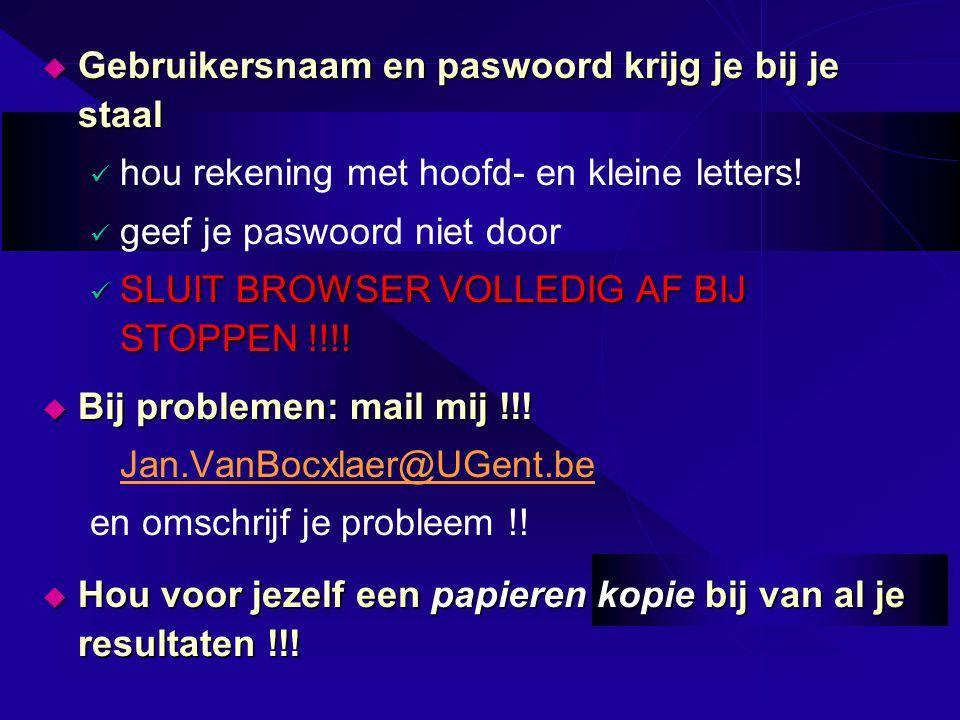  Gebruikersnaam en paswoord krijg je bij je staal hou rekening met hoofd- en kleine letters! geef je paswoord niet door SLUIT BROWSER VOLLEDIG AF BIJ