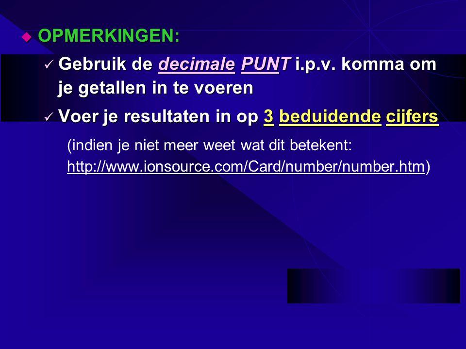  OPMERKINGEN: Gebruik de decimale PUNT i.p.v. komma om je getallen in te voeren Gebruik de decimale PUNT i.p.v. komma om je getallen in te voeren Voe