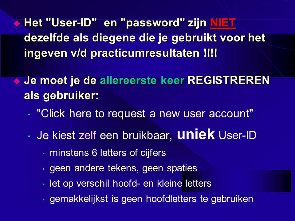  Het User-ID en password zijn NIET dezelfde als diegene die je gebruikt voor het ingeven v/d practicumresultaten !!!.