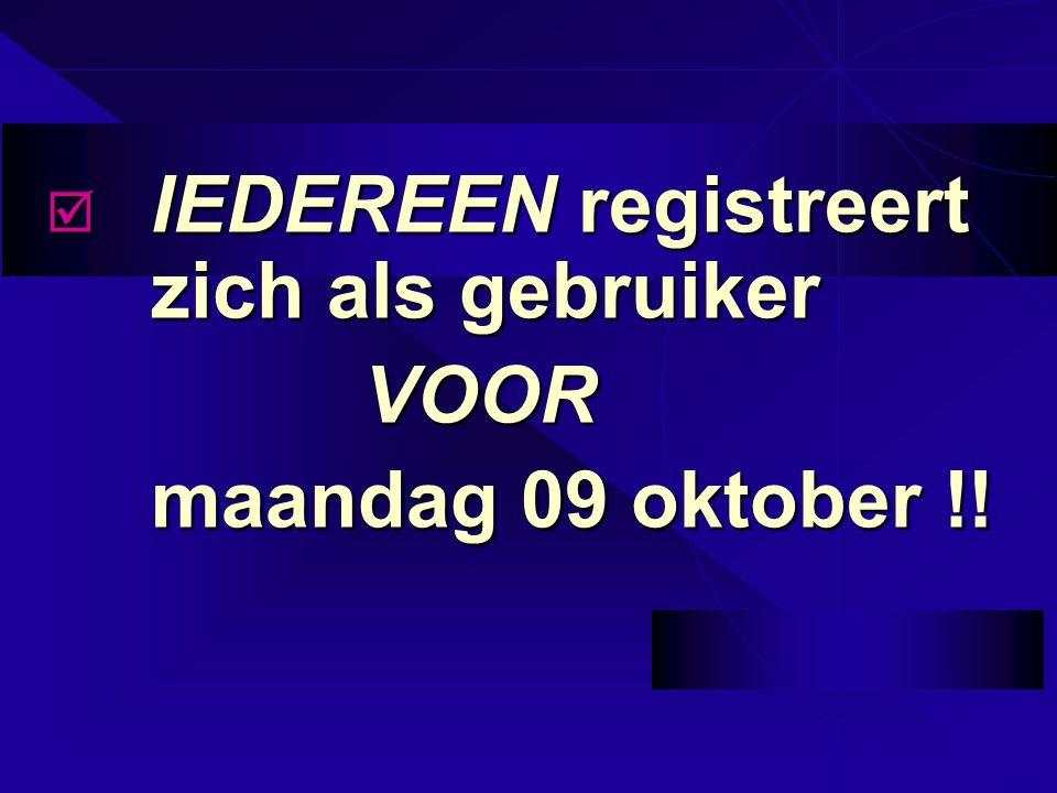  IEDEREEN registreert zich als gebruiker VOOR maandag 09 oktober !!