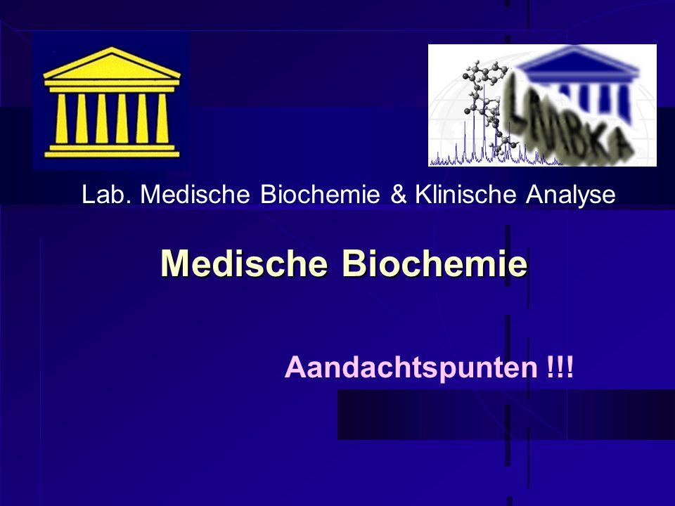 Medische Biochemie Aandachtspunten !!! Lab. Medische Biochemie & Klinische Analyse