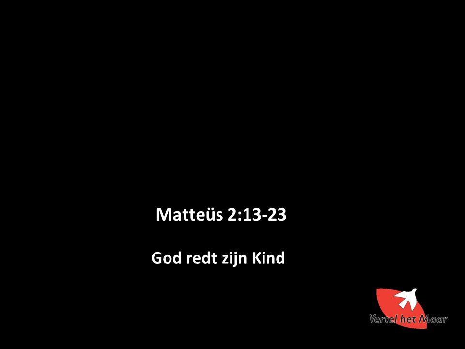 God redt zijn Kind Matteüs 2:13-23