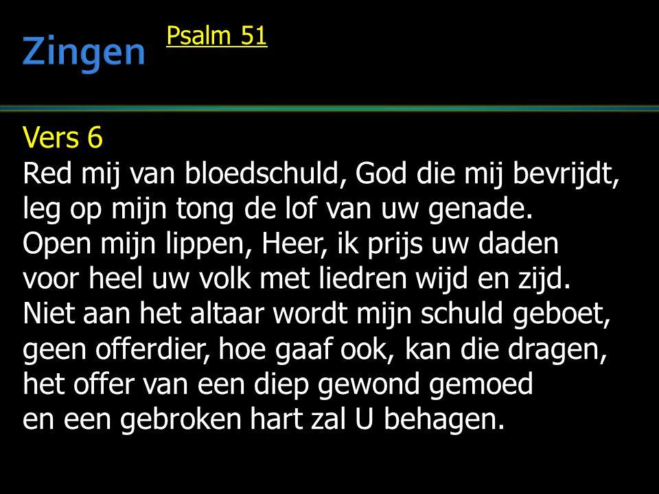 Vers 6 Red mij van bloedschuld, God die mij bevrijdt, leg op mijn tong de lof van uw genade. Open mijn lippen, Heer, ik prijs uw daden voor heel uw vo