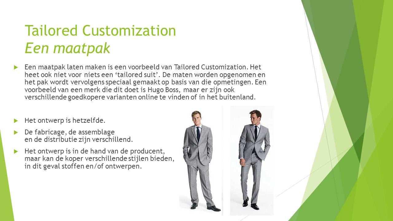 Tailored Customization Een maatpak  Een maatpak laten maken is een voorbeeld van Tailored Customization. Het heet ook niet voor niets een 'tailored s