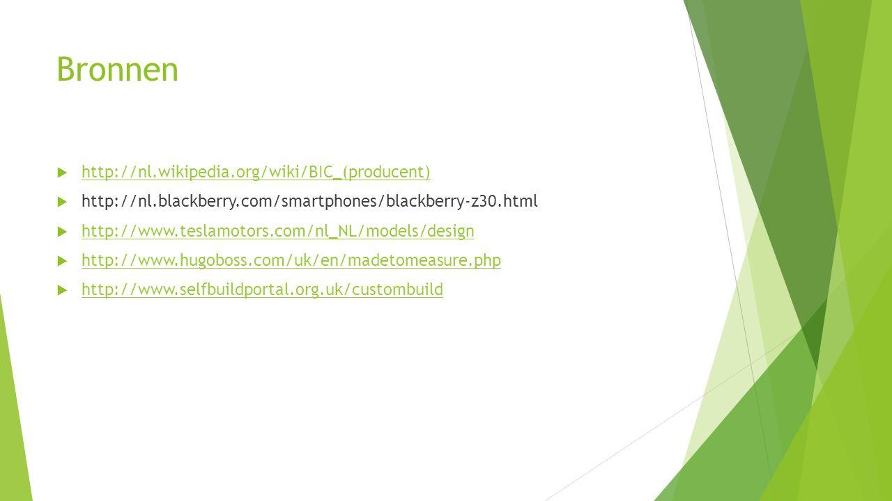 Bronnen  http://nl.wikipedia.org/wiki/BIC_(producent) http://nl.wikipedia.org/wiki/BIC_(producent)  http://nl.blackberry.com/smartphones/blackberry-z30.html  http://www.teslamotors.com/nl_NL/models/design http://www.teslamotors.com/nl_NL/models/design  http://www.hugoboss.com/uk/en/madetomeasure.php http://www.hugoboss.com/uk/en/madetomeasure.php  http://www.selfbuildportal.org.uk/custombuild http://www.selfbuildportal.org.uk/custombuild