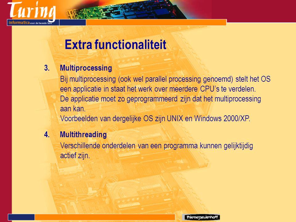 Extra functionaliteit 3.Multiprocessing Bij multiprocessing (ook wel parallel processing genoemd) stelt het OS een applicatie in staat het werk over meerdere CPU's te verdelen.