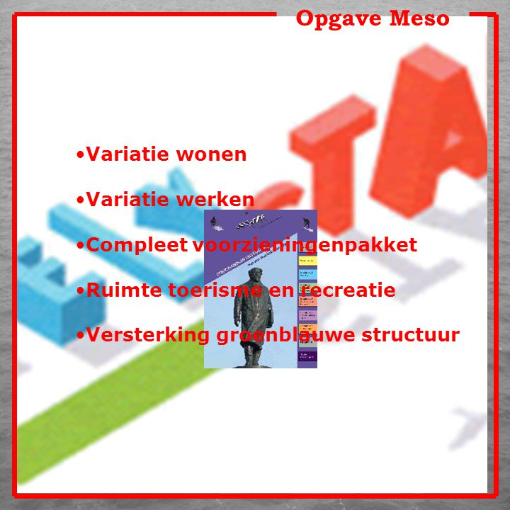 Opgave Meso Variatie wonen Variatie werken Compleet voorzieningenpakket Ruimte toerisme en recreatie Versterking groenblauwe structuur