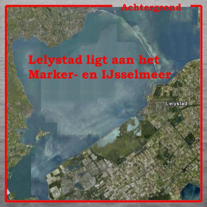 Achtergrond Lelystad ligt aan het Marker- en IJsselmeer