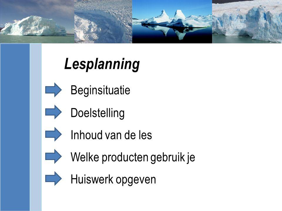 f Beginsituatie Lesplanning Doelstelling Inhoud van de les Welke producten gebruik je Huiswerk opgeven