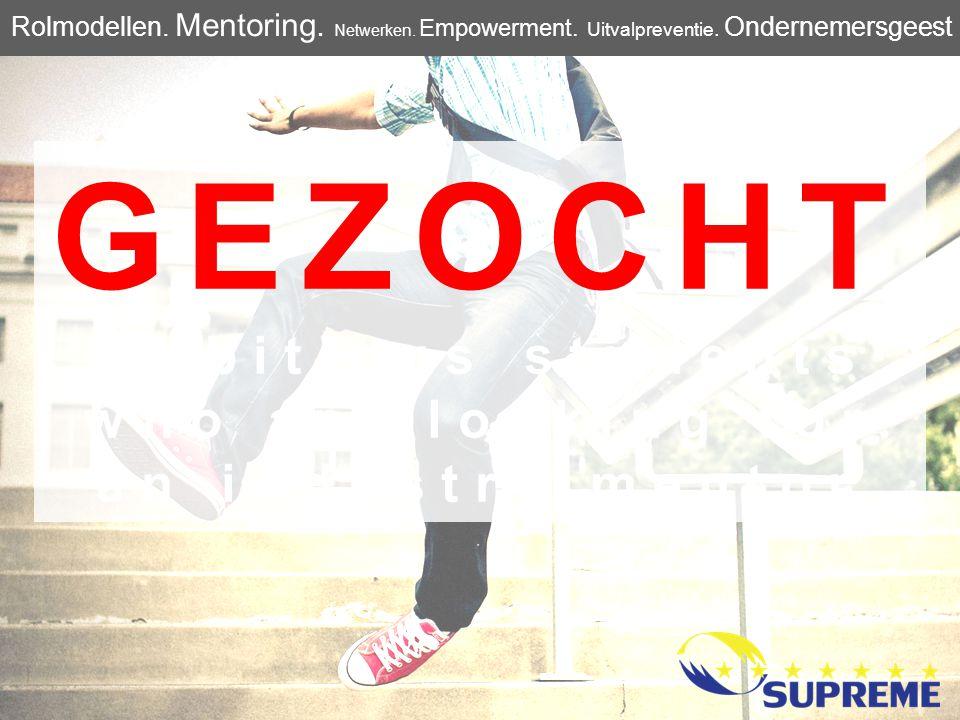 GEZOCHT Ambitieuze studenten op zoek naar een mentor uit het bedrijfsleven Rolmodellen.