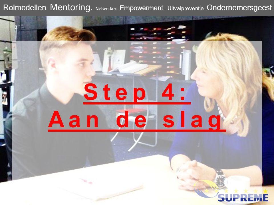 Step 4: Aan de slag Rolmodellen. Mentoring. Netwerken.