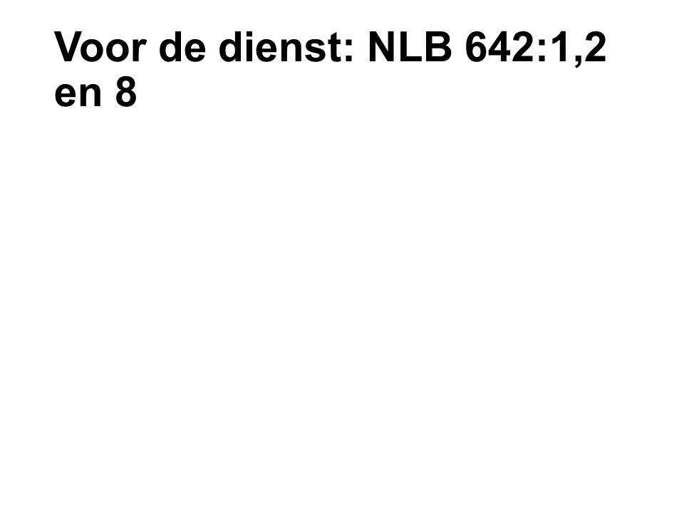 Voor de dienst: NLB 642:1,2 en 8