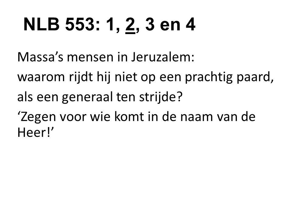 NLB 553: 1, 2, 3 en 4 Massa's mensen in Jeruzalem: waarom rijdt hij niet op een prachtig paard, als een generaal ten strijde.