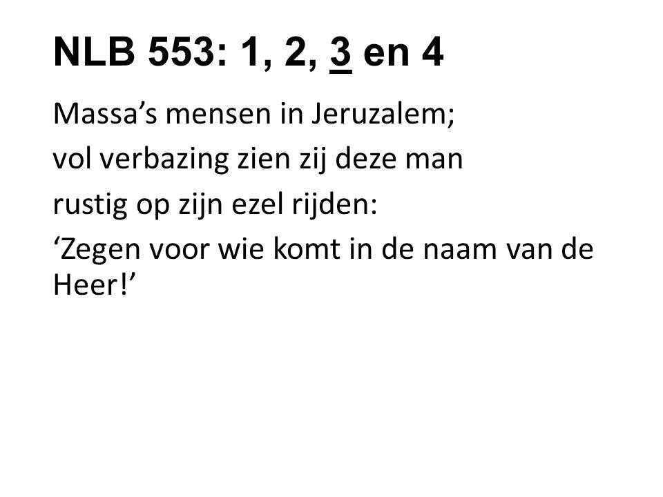 NLB 553: 1, 2, 3 en 4 Massa's mensen in Jeruzalem; vol verbazing zien zij deze man rustig op zijn ezel rijden: 'Zegen voor wie komt in de naam van de Heer!'