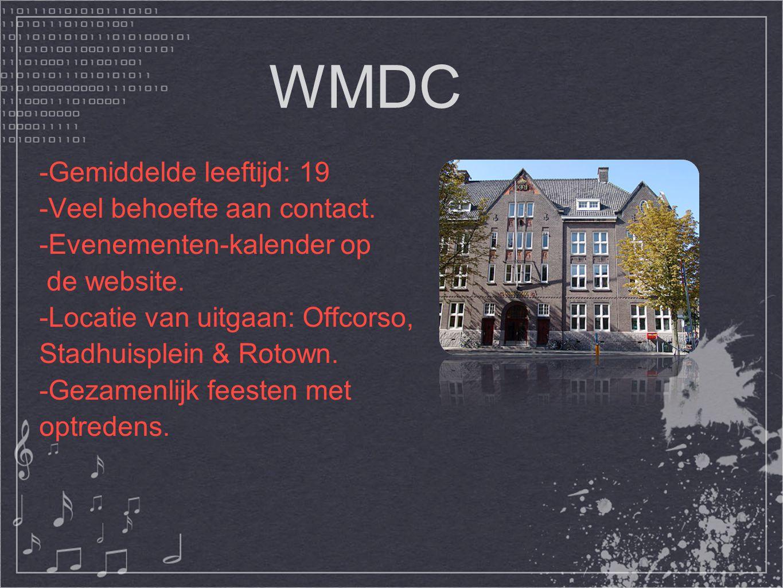 WMDC -Gemiddelde leeftijd: 19 -Veel behoefte aan contact. -Evenementen-kalender op de website. -Locatie van uitgaan: Offcorso, Stadhuisplein & Rotown.
