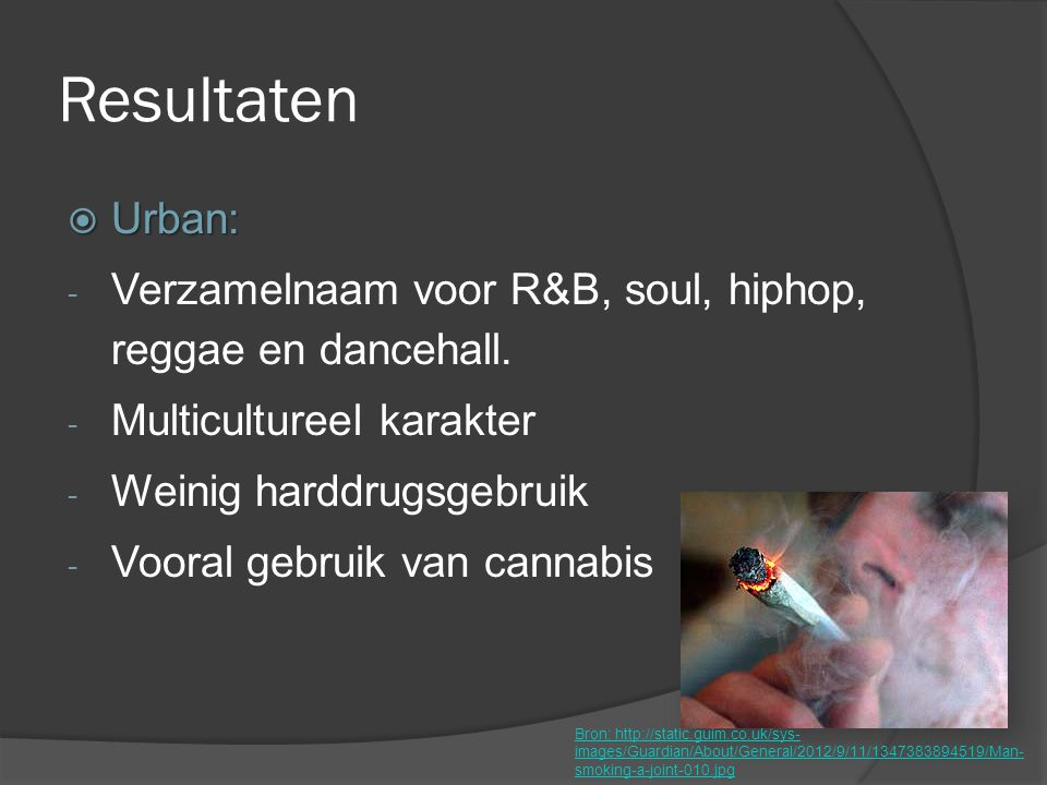 Resultaten  Urban: - Verzamelnaam voor R&B, soul, hiphop, reggae en dancehall. - Multicultureel karakter - Weinig harddrugsgebruik - Vooral gebruik v