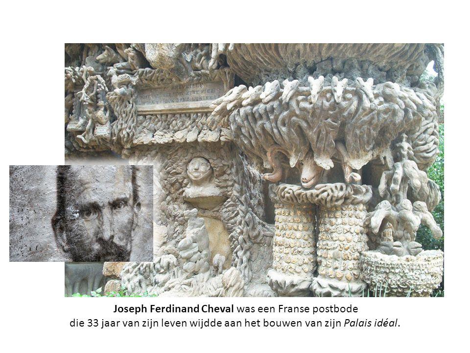 Joseph Ferdinand Cheval was een Franse postbode die 33 jaar van zijn leven wijdde aan het bouwen van zijn Palais idéal.